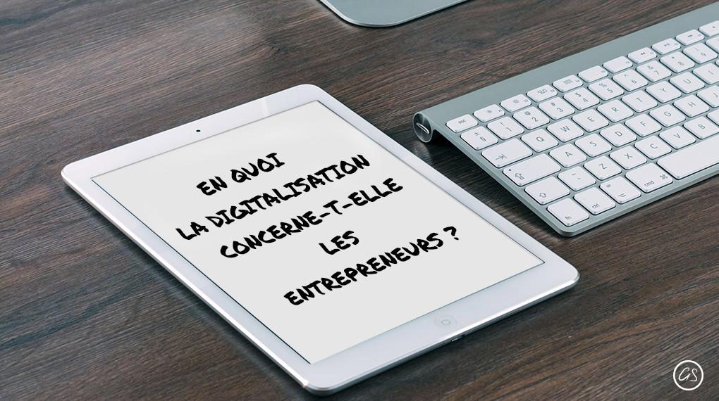 En Quoi La Digitalisation Ou Transition Digitale Concerne-t-elle Les Entrepreneurs ?