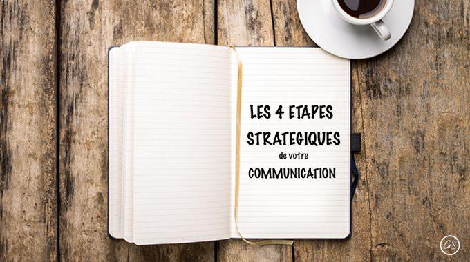 Les 4 Grandes étapes Stratégiques De Votre Communication